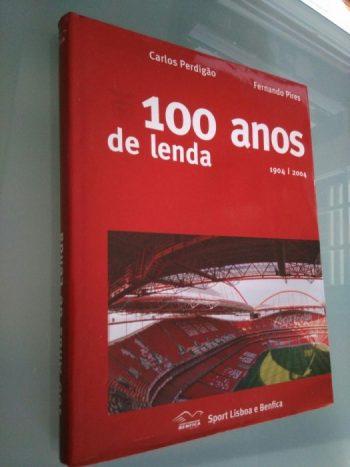 100 anos de lenda (S.L.Benfica) - Carlos Perdigão / Fernando Pires