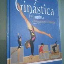 A Ginástica Feminina - A Técnica . A Prática. A Competição - Patricia Martin