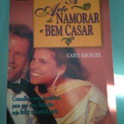 A arte de namorar e bem casar - Caryl Krueger