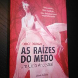As Raízes do Medo Um Ciclo Ancestral - Jorge Durão