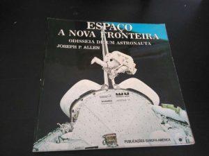 Espaço - A nova fronteira (Odisseia de um astronauta) - Joseph P. Allen