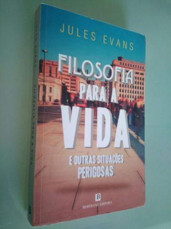 Filosofia para a vida e outras situações perigosas - Jules Evans