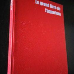 Le grand livre de l'aquarium - John Gilbert / Raymond Legge / Henri Favré