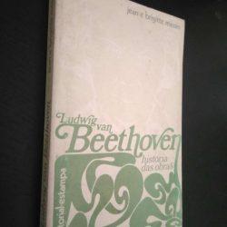 Ludwig Van Beethoven - História das obras - Jean e Brigitte Massin
