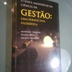 O doce amanhecer da ciência da Gestão: uma perspectiva filosófica - António Teixeira / Álvaro Rosa / Nelson António