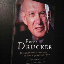 Peter Drucker - O essencial sobre a vida e a obra do homem que inventou a gestão - Jorge Nascimento Rodrigues/Jaime Fidalgo Cardoso