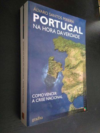 Portugal na Hora da Verdade - O que fazer para vencermos a crise nacional - Álvaro Santos Pereira