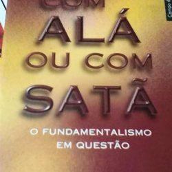 Com Alá ou com Satã - O fundamentalismo em questão - Domingos Lopes / Luís Sá
