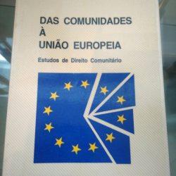 Das comunidades à União Europeia (Estudos de Direito Comunitário) - Rui Manuel Moura Ramos