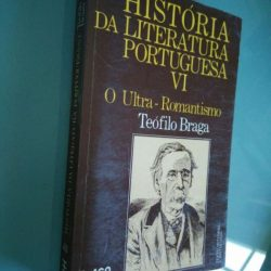 História da Literatura Portuguesa VI (Ultra-Romantismo) - Teófilo Braga