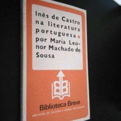 Inês de Castro na literatura portuguesa - Maria Leonor Machado Sousa