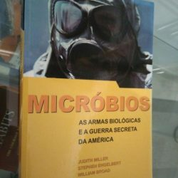 Micróbios - As armas biológicas e a guerra secreta da América - William Broad / Judith Miller / Stephen Engelbert