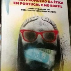 O combate contra a corrupção e pela promoção da ética em Portugal e no Brasil - Alcídio Torres / Lucília Lopes Silva