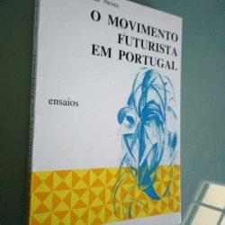 O movimento futurista em Portugal (Ensaios) - João Alves das Neves