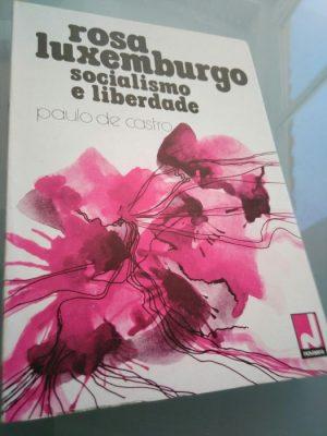 Rosa Luxemburgo - Socialismo e liberdade - Paulo de Castro