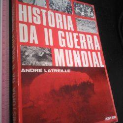 História da II Guerra Mundial - André Latreille