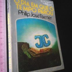 O dia em que o tempo parou - Philip José Farmer
