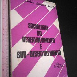 Sociologia do desenvolvimento e sub-desenvolvimento - Andre Gunder Frank