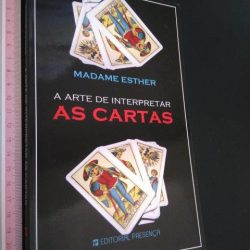 A Arte de Interpretar as Cartas - Madame Esther