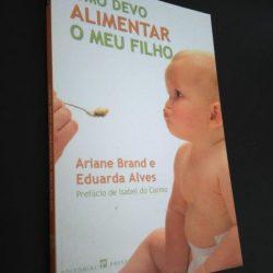 Como Devo Alimentar o Meu Filho - Ariane Brand / Eduarda Alves