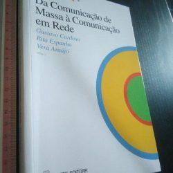 Da comunicação de massa à comunicação em rede - Gustavo Cardoso / Rita Espanha / Vera Araújo