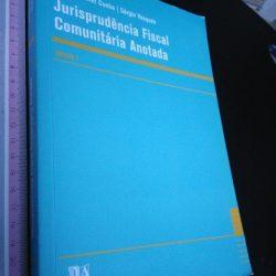 Jurisprudência Fiscal Comunitária Anotada (Volume 1) - Patrícia Noiret Cunha e Sérgio Vasques