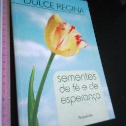 Sementes de fé e de esperança - Dulce Regina