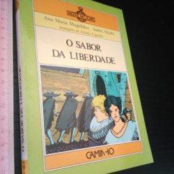 O sabor da liberdade - Ana Maria Magalhães / Isabel Alçada