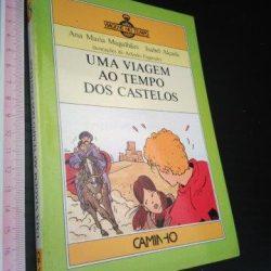 Uma viagem ao tempo dos castelos (1.ª ed.) - Ana Maria Magalhães / Isabel Alçada