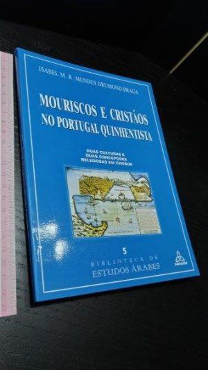 Mouriscos e cristãos no Portugal quinhentista - Isabel M. R. Mendes Drumond Braga