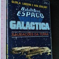 Batalha no espaço Galactica - Saudações da Terra - Glen A. Larson