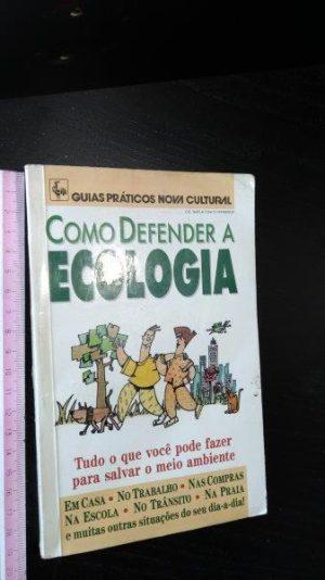 Como defender a ecologia (Guias Práticos Nova Cultural) -