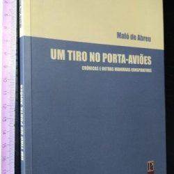 Um tiro no porta-aviões - Maló de Abreu