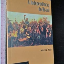 A independência do Brasil - Iara Lis C. Sousa