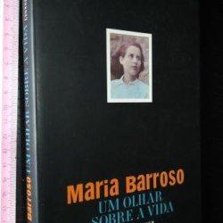 Maria Barroso (Um olhar sobre a vida) - Leonor Xavier