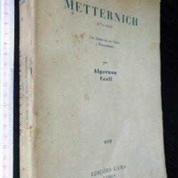Metternich (1773-1859) - Algernon Cecil