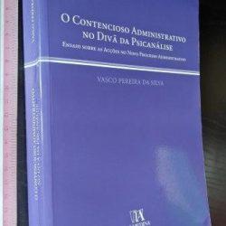 O contencioso administrativo no divã da psicanálise - Vasco Pereira da Silva