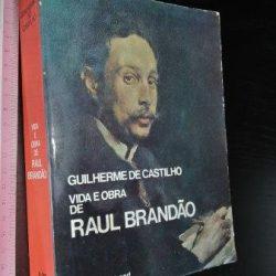 Vida e obra de Raul Brandão - Guilherme de Castilho