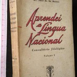 Aprendei a língua nacional (Consultório filológico - vol. 1) - José de Sá Nunes