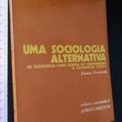 Uma sociologia alternativa - Franco Ferrarotti