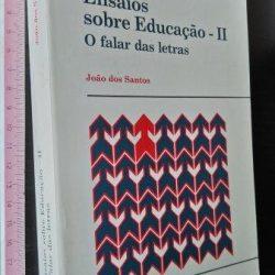 Ensaios sobre educação II (O falar das letras) - João dos Santos