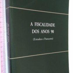 A fiscalidade dos anos 90 (Estudos e pareceres) - Paulo Pitta e Cunha