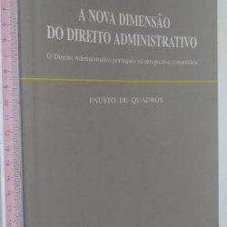 A nova dimensão do Direito Administrativo - Fausto de Quadros
