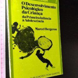 O desenvolvimento psicológico da criança (da primeira infância à adolescência) - Marcel Bergeron