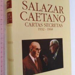 Salazar Caetano (Cartas secretas 1932-1968) - José Freire Antunes