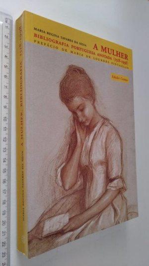 A mulher (Bibliografia portuguesa anotada) - Maria Regina Tavares da Silva