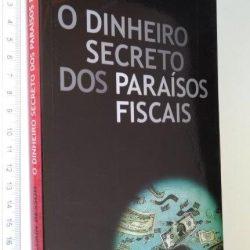 O Dinheiro Secreto dos Paraísos Fiscais - Sylvain Besson