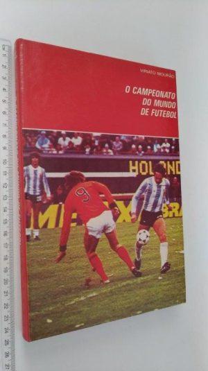 O campeonato do mundo de futebol (vol. 1) - Viriato Mourão