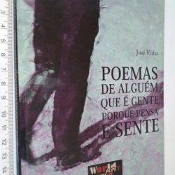 Poemas de alguém que é gente porque pensa e sente - José Vidas