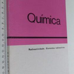 Química (Radioactividade. Elementos radioactivos) - Maria Helena Côncio da Fonseca de Silva Sousa